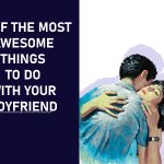 67-Of-The-Most-Awesome Things to Do With Your Boyfriend