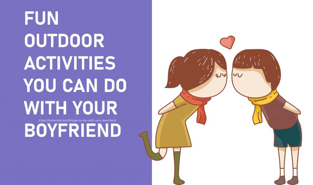 Fun Outdoor Activities You Can Do With Your Boyfriend