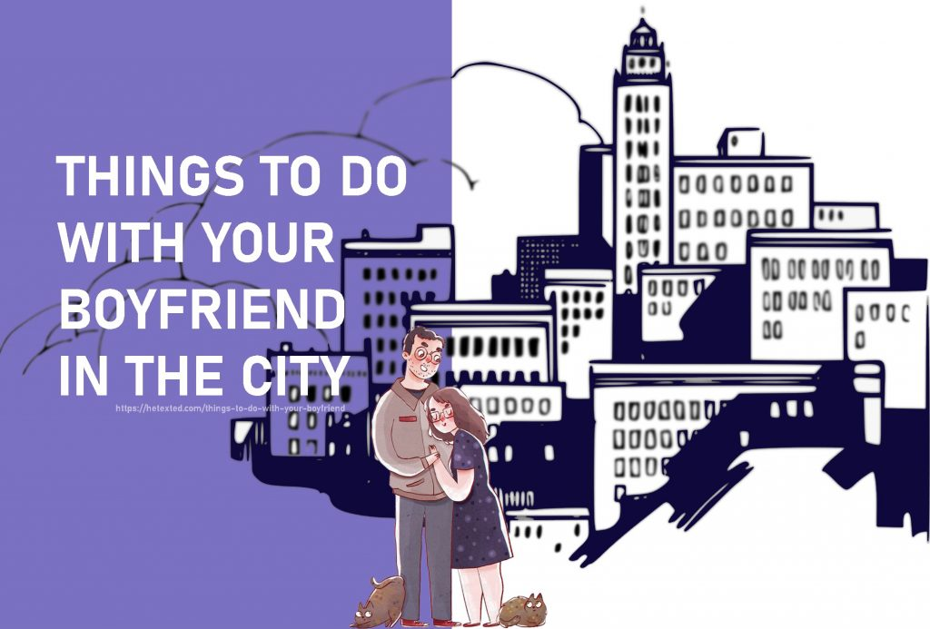 Things to do with your boyfriend in the city