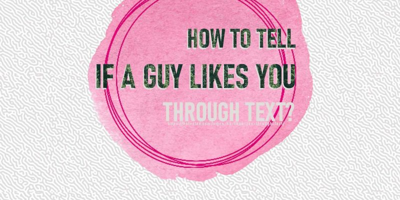 Signs He Likes You Through Text Feature