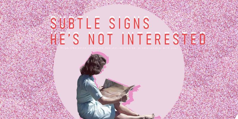 Signs He's Not Interested In A Relationship Anymore
