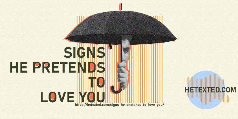 Signs He Pretends To Love You