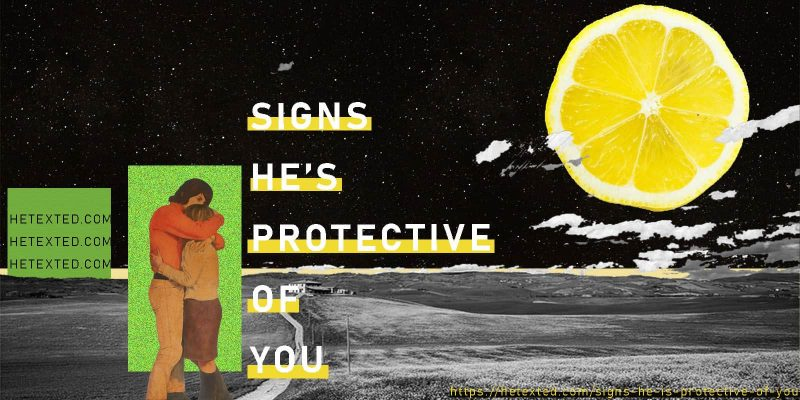 Signs He's Protective Of You